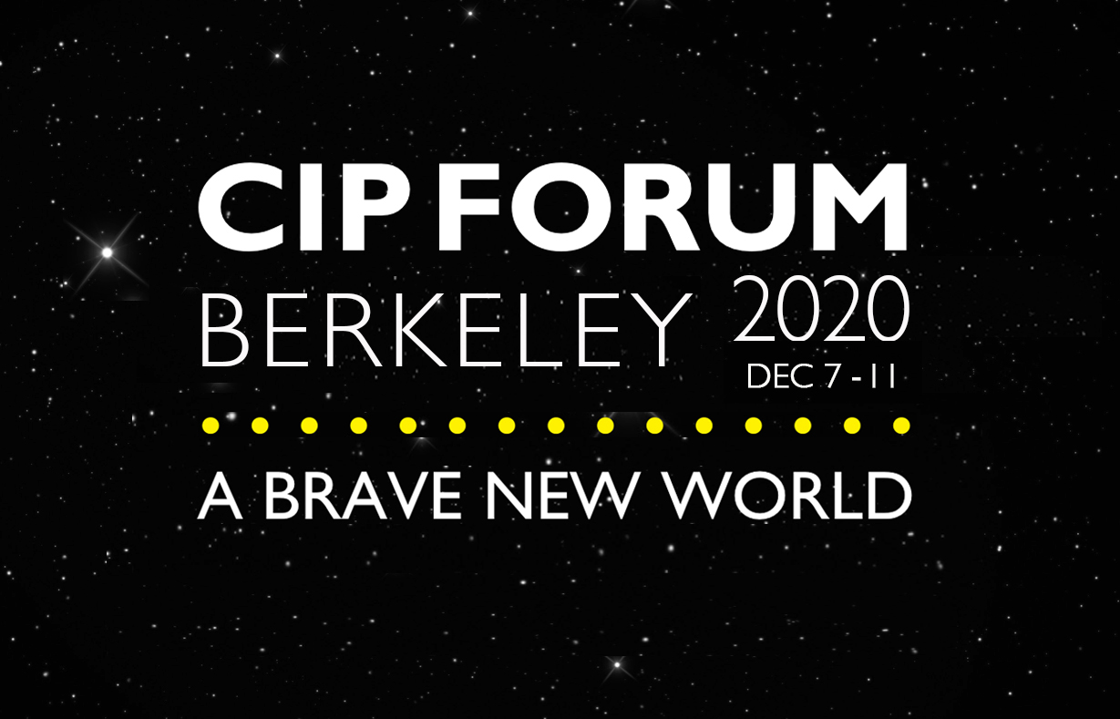 CIP FORUM 2020 (virtual) Berkeley: Dec 7th-11th