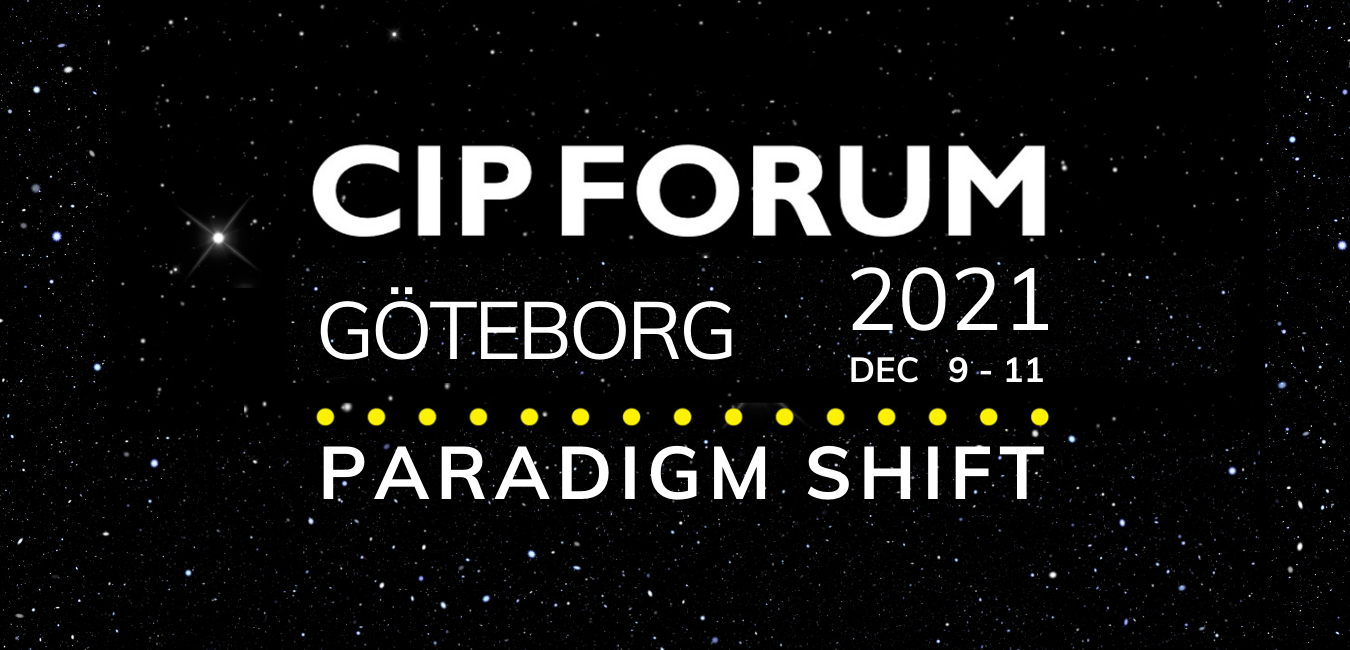 CIP FORUM 2021 (hybrid) Göteborg: Dec 9th-11th – In Collaboration With Volvo Group